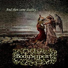 Body Serpent - And Then Came Duality...