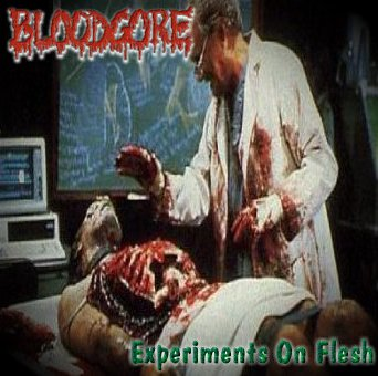 Bloodgore - Experiments On Flesh