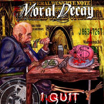 Moral Decay - I Quit!