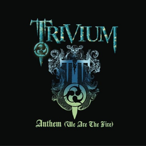 Trivium - Anthem (We Are the Fire)