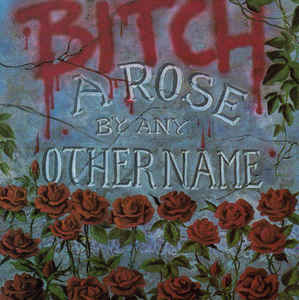 Bitch - A Rose by Any Other Name