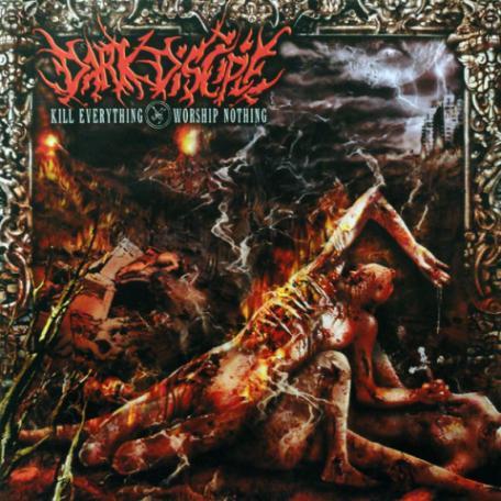 Dark Disciple - Kill Everything - Worship Nothing