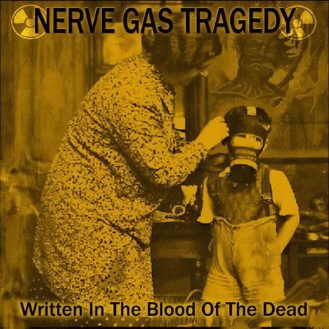 Nerve Gas Tragedy - Written in the Blood of the Dead