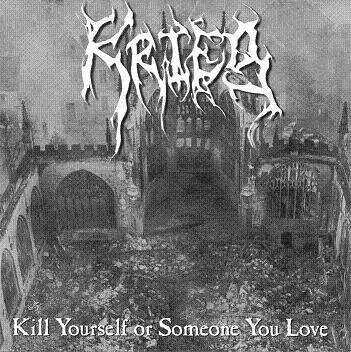 Krieg - Kill Yourself or Someone You Love