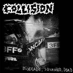 Collision - Miserable, Squashed, Dead