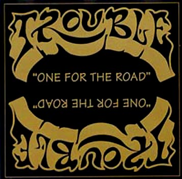 Trouble - One for the Road