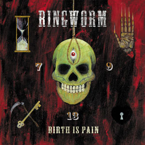 Ringworm - Birth Is Pain