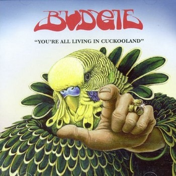 Budgie - You're All Living in Cuckooland