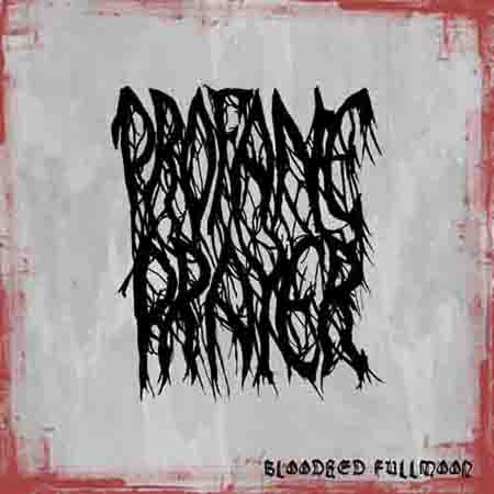 Profane Prayer - Bloodred Fullmoon