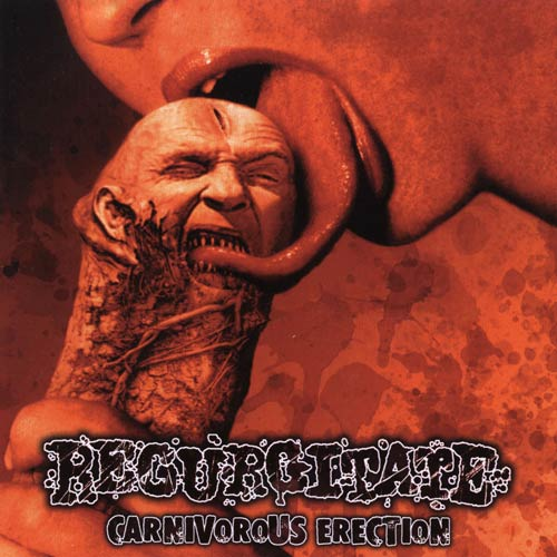 Regurgitate - Carnivorous Erection