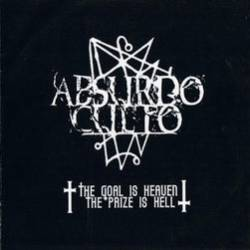 Absurdo Culto - The Goal Is Heaven the Prize Is Hell