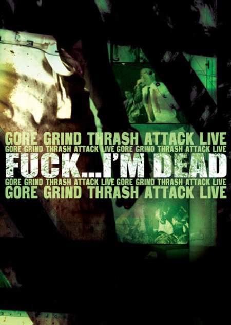 Fuck I'm Dead - Gore Grind Thrash Attack Live