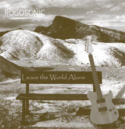 Rogosonic - Leave the World Alone