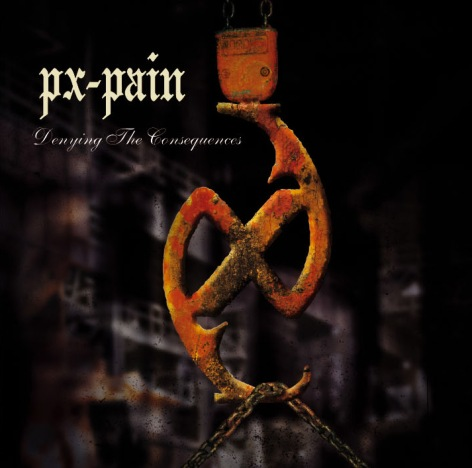 PX-Pain - Denying the Consequences