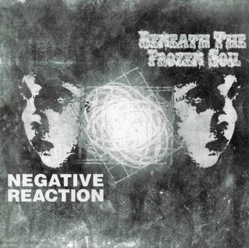 Negative Reaction / Beneath the Frozen Soil - Beneath the Frozen Soil / Negative Reaction