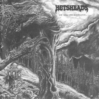 Hetsheads - We Hail the Possessed...