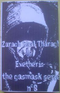 Zarach 'Baal' Tharagh / Exetheris - Zarach 'Baal' Tharagh vs Exetheris : The Gasmask Serie n°3
