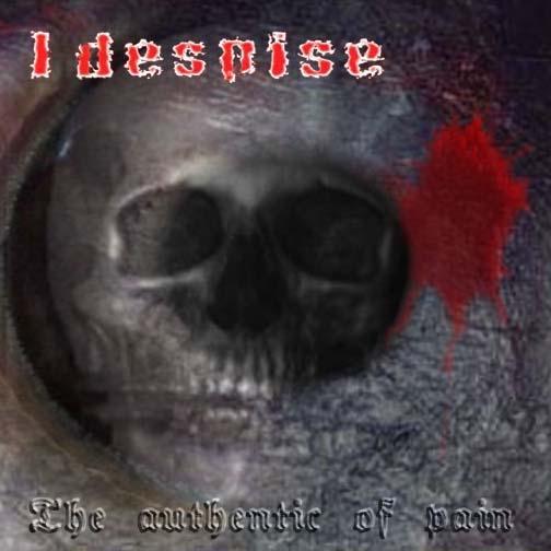 I Despise - The Authentic of Pain