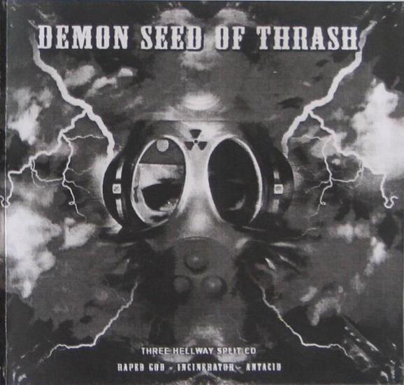Incinerator / Raped God 666 / Antacid - Demon Seed of Thrash