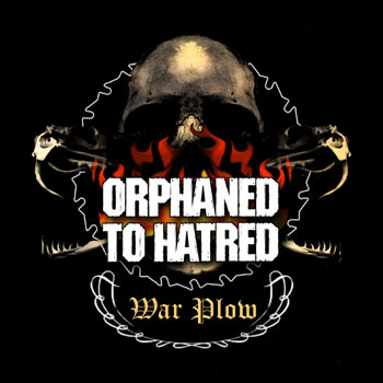 Orphaned to Hatred - War Plow