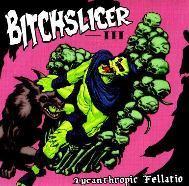 Bitchslicer - III: Lycanthropic Fellatio