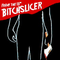 Bitchslicer - Friday the 13th
