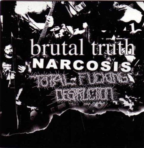 Brutal Truth / Total Fucking Destruction / Narcosis - Brutal Truth / Narcosis / Total Fucking Destruction