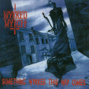 Wykked Wytch - Something Wykked This Way Comes