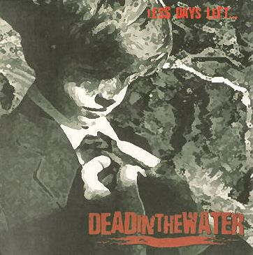 Dead in the Water - Less Days Left...Until the Final Rest