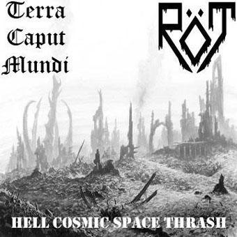 Terra Caput Mundi / Röt - Hell Cosmic Space Thrash