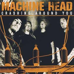 Machine Head - Crashing Around You