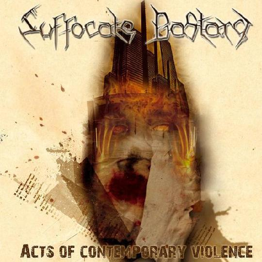 Suffocate Bastard - Acts of Contemporary Violence