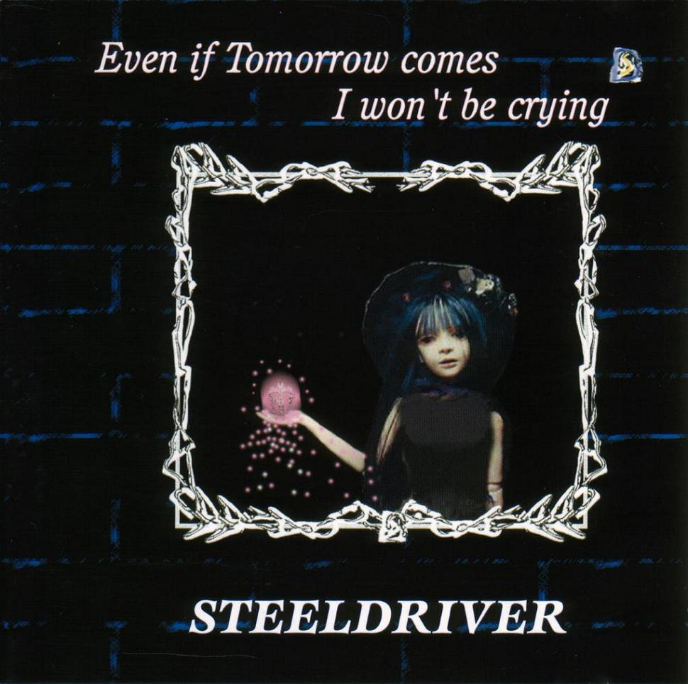 Steeldriver - Even If Tomorrow Comes, I Won't Be Crying (幻惑の炎)