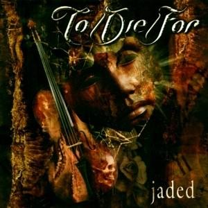 To/Die/For - Jaded
