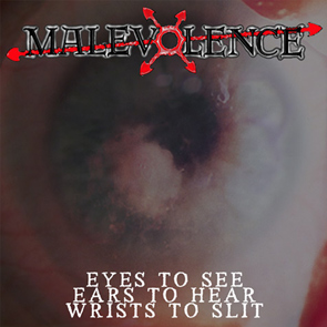 Malevolence - Eyes to See, Ears to Hear, Wrists to Slit