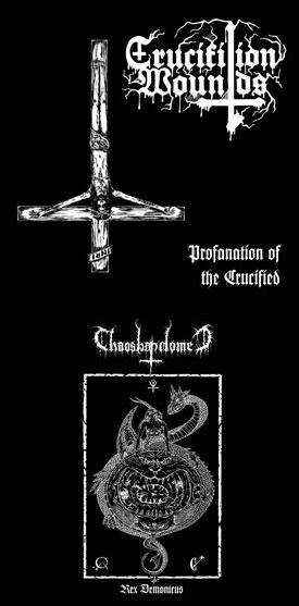 Crucifixion Wounds / Chaosbaphomet - Profanation of the Crucified / Rex Demonicus