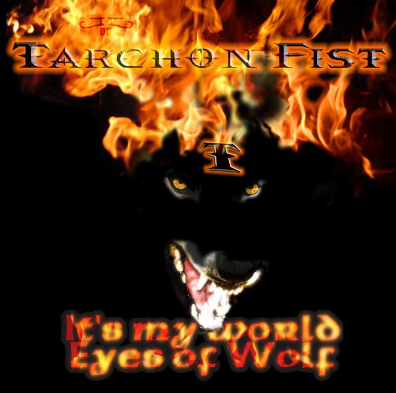 Tarchon Fist - It's My World / Eyes of Wolf