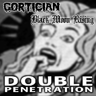 Black Moon Rising / Gortician - Double Penetration