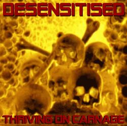 Desensitised - Thriving on Carnage