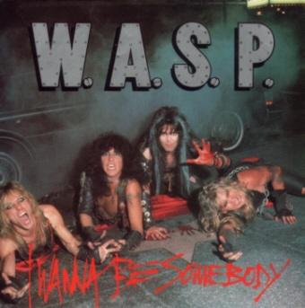 W.A.S.P. - I Wanna Be Somebody