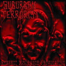 Suburban Terrorist - Respect-Ignorance-Provocation