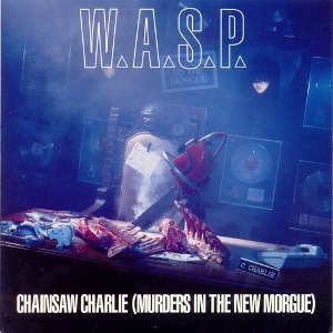 W.A.S.P. - Chainsaw Charlie (Murders in the New Morgue)