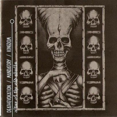 Deathevokation / Mandatory / Kingdom - Altar of the Old Skulls