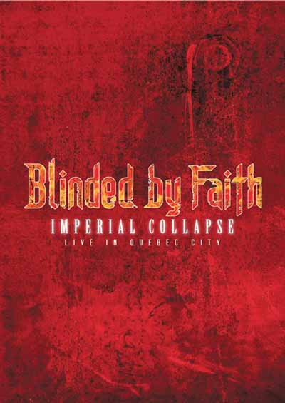 Blinded by Faith - Imperial Collapse: Live in Quebec City