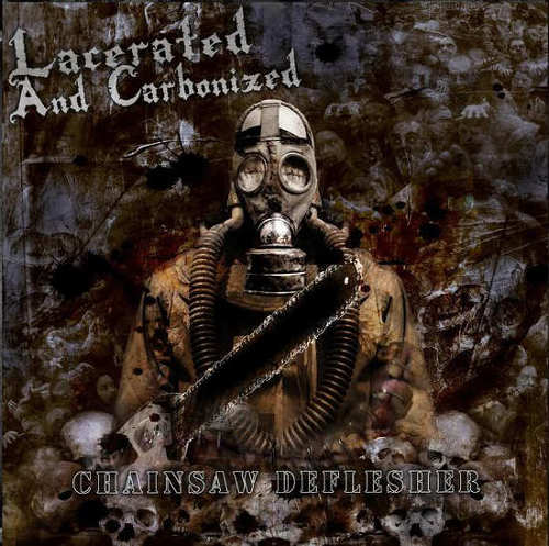 Lacerated and Carbonized - Chainsaw Deflesher