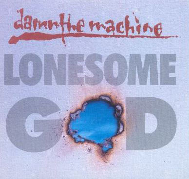 Damn the Machine - Lonesome God