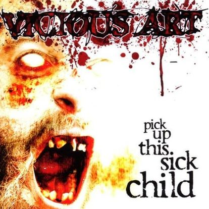 Vicious Art - Pick Up This Sick Child