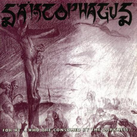 Sarcophagus - For We... Who Are Consumed by the Darkness