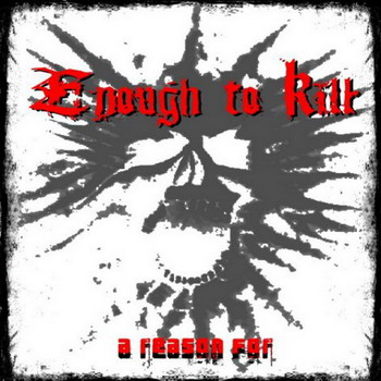 Enough to Kill - A Reason For