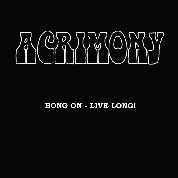 Acrimony - Bong On - Live Long!